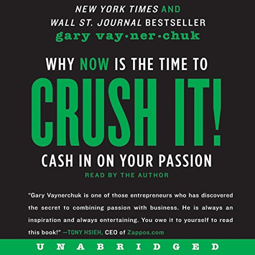 Crush It!     Why NOW Is the Time to Cash In on Your Passion              Written by:                                                                                                                                 Gary Vaynerchuk                               Narrated by:                                                                                                                                 Gary Vaynerchuk                      Length: 3 hrs and 40 mins     216 ratings     Overall 4.7