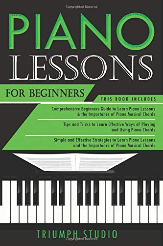Piano Lessons for Beginners: 3 in 1- Beginner's Guide+ Tips and Tricks+ Simple and Effective Strategies to learn piano Lessons