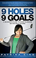 9 Holes 9 Goals: A Beginner's Guide to Doing Business on the Golf Course