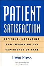 Patient Satisfaction: Defining, Measuring, and Improving the Experience of Care (Management Series)