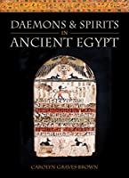 Daemons & Spirits in Ancient Egypt (Lives and Beliefs of the Ancient Egyptians)