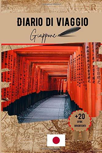 Diario di viaggio Giappone: Un pratico quaderno di viaggio per preparare il vostro viaggio con il budget, itinerario, check list e 20 divertenti sfide.
