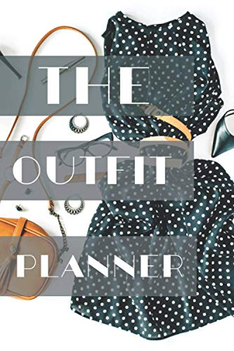 The Outfit Planner: All in One Clothes Organizer, Clothes Wardrobe, Clothing Planning, Daily, Weekly, Monthly Fashion Planner, Gifts for Fashion ... 6 x 9, (Wardrobe Planner, Band 39)
