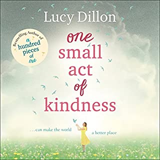 One Small Act of Kindness                   By:                                                                                                                                 Lucy Dillon                               Narrated by:                                                                                                                                 Lucy Price-Lewis                      Length: 13 hrs and 3 mins     204 ratings     Overall 4.4