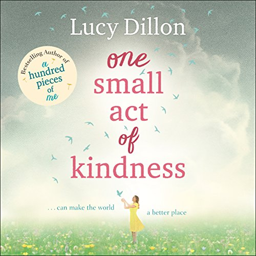 One Small Act of Kindness                   By:                                                                                                                                 Lucy Dillon                               Narrated by:                                                                                                                                 Lucy Price-Lewis                      Length: 13 hrs and 3 mins     1,049 ratings     Overall 4.4