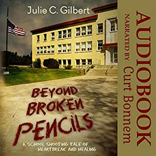 Beyond Broken Pencils     A School Shooting Tale of Heartbreak and Healing              By:                                                                                                                                 Julie C. Gilbert                               Narrated by:                                                                                                                                 Curt Bonnem                      Length: 5 hrs and 56 mins     1 rating     Overall 5.0