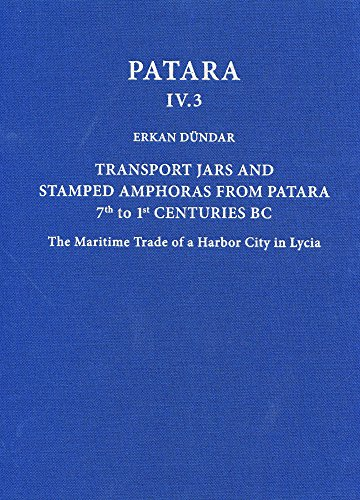 Transport Jars and Stamped Amphoras from Patara, 7th to 1st Centuries BC: The Maritime Trade of a Harbor City in Lycia