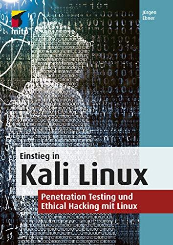 Einstieg in Kali Linux: Penetration Testing und Ethical Hacking mit Linux (mitp Professional)