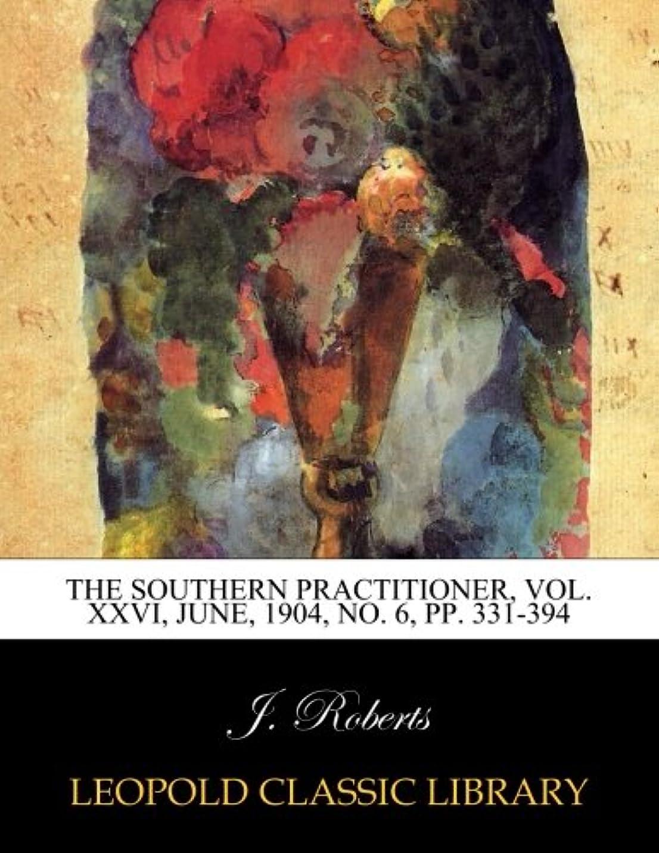 代表打ち上げる子The Southern Practitioner, Vol. XXVI, June, 1904, No. 6, pp. 331-394
