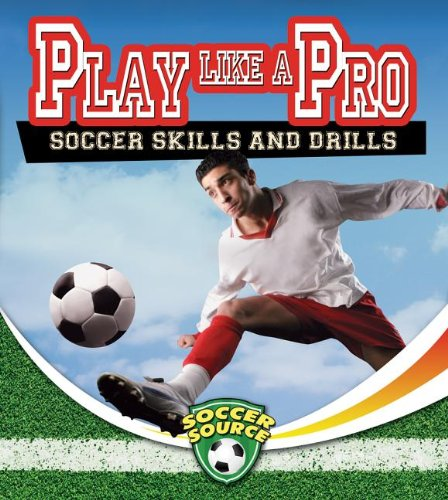 Play Like a Pro: Soccer Skills and Drills (Soccer Source)