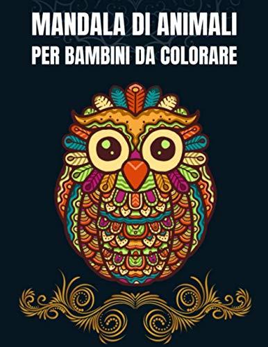 mandala di animali per bambini da colorare: Libro da colorare mandala per bambini 65 mandala animali per bambini dagli 8 anni in su (incoraggia la ... e il relax con il libro da colorare mandala)
