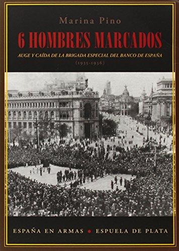 Seis hombres marcados: Auge y caída de la brigada especial del Banco de España (1935-1936) (España en Armas)