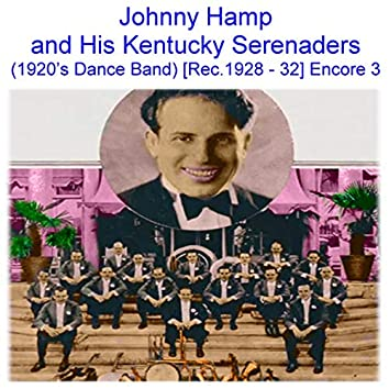 Johnny Hamp and His Kentucky Serenaders (1920's Dance Jazz Band) [Recorded 1928 - 1932] [Encore 3]