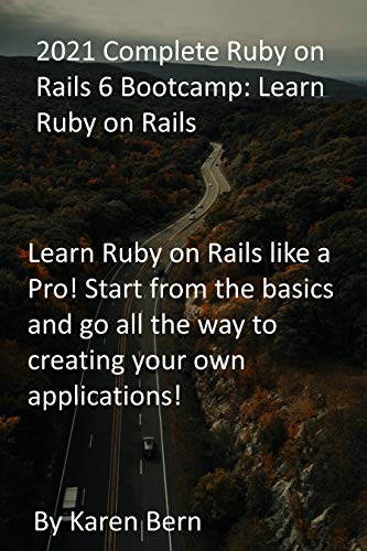 2021 Complete Ruby on Rails 6 Bootcamp: Learn Ruby on Rails: Learn Ruby on Rails like a Pro! Start from the basics and go all the way to creating your own applications! (English Edition)