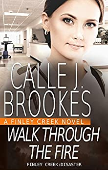Walk Through the Fire (Finley Creek Book 10) by [Calle J. Brookes]