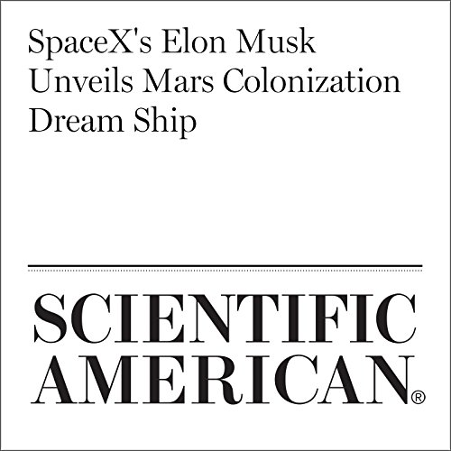 SpaceX's Elon Musk Unveils Mars Colonization Dream Ship audiobook cover art