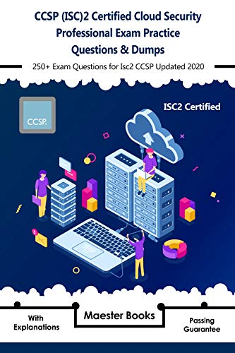 CCSP (ISC)2 Certified Cloud Security Professional Exam Practice Questions & Dumps: 250+ Exam Questions for Isc2 CCSP Updated 2020 with Explanations (English Edition)
