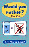 Would You Rather? For Kids Try Not To Laugh!: Game Book Edition For Whole Family Funny Jokes Gross Eww Questions Silly Scenarios Challenging Choices Interactive Activity