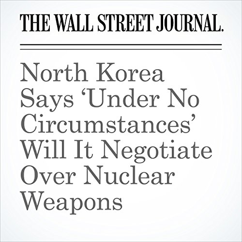 North Korea Says 'Under No Circumstances' Will It Negotiate Over Nuclear Weapons audiobook cover art