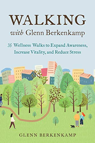 Compare Textbook Prices for Walking with Glenn Berkenkamp: 35 Wellness Walks to Expand Awareness, Increase Vitality, and Reduce Stress  ISBN 9781623174736 by Berkenkamp, Glenn