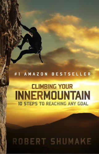 Climbing Your Inner Mountain: Ten Steps to Reaching Any Goal