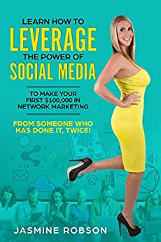 Learn how to leverage the power of social media to make your first $100,000 in Network Marketing from someone who has done it, TWICE! by [Jasmine Robson]
