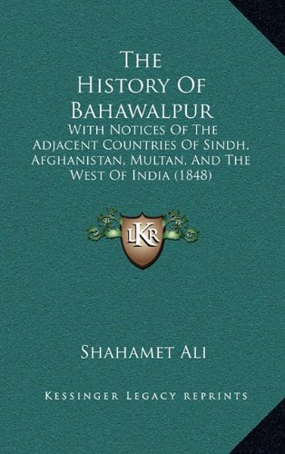 The History Of Bahawalpur: With Notices Of The Adjacent Countries Of Sindh, Afghanistan, Multan, And The West Of India (1848)