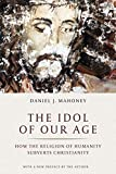 Idol of Our Age: How the Religion of Humanity Subverts Christianity