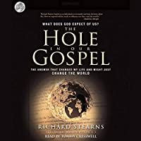 Hole in Our Gospel: What Does God Expect of Us? the Answer That Changed My Life and Might Just Change the World