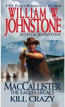 [(MacCallister: The Eagles Legacy: Kill Crazy)] [ By (author) J. A. Johnstone, By (author) William W. Johnstone ] [April, 2014]