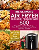The Ultimate Air Fryer Cookbook for Beginners: 600 Easy, Delicious and Healthy Air Fry, Bake, Grill & Roast Recipes for Your Family (21 Days Meal Plan Included)