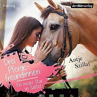 Ein neuer Star im Sattel     Pferdefreundinnen 3              Autor:                                                                                                                                 Antje Szillat                               Sprecher:                                                                                                                                 Leonie Landa                      Spieldauer: 2 Std. und 15 Min.     4 Bewertungen     Gesamt 4,8