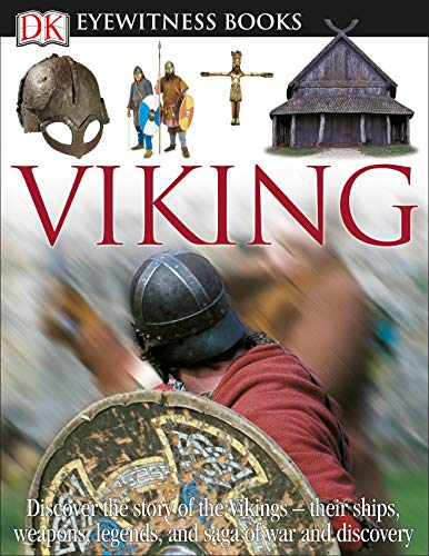 DK Eyewitness Books: Viking: Discover the Story of the Vikings Their Ships, Weapons, Legends, and Saga of War