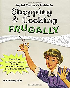 Joyful Momma's Guide to Shopping & Cooking Frugally: Tasty Tips for Saving Money from the Grocery Store to the Dinner Table