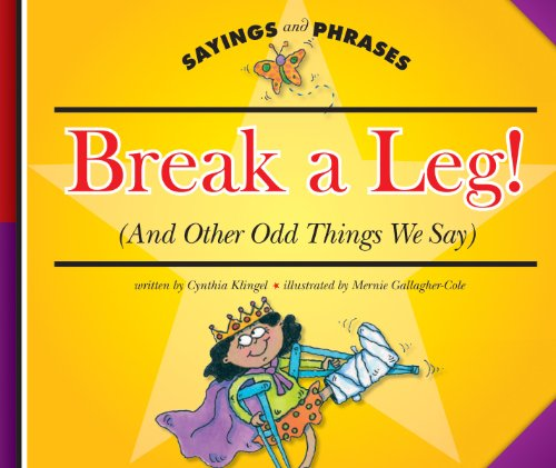 Break a Leg!: (And Other Odd Things We Say) (Sayings and Phrases) (English Edition)