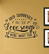 And suddenly all the love songs were about you Vinyl Wall Art Decal Sticker