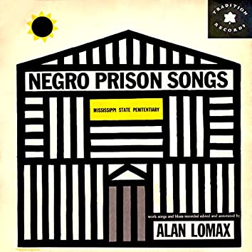 Negro Prison Songs from the Mississippi State Penitentiary Recorded by Alan Lomax