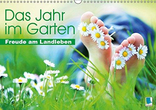 Das Jahr im Garten: Freude am Landleben (Wandkalender 2019 DIN A3 quer): Der Garten: Ein Ort zum Wohlfühlen (Monatskalender, 14 Seiten ) (CALVENDO Orte)
