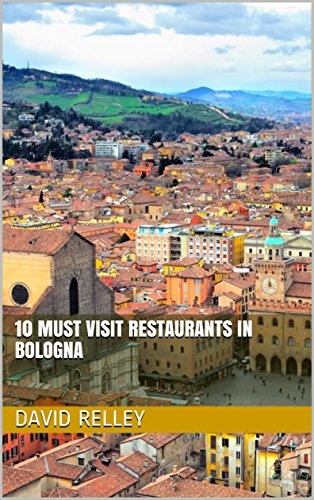 10 Must Visit Restaurants in Bologna (English Edition)