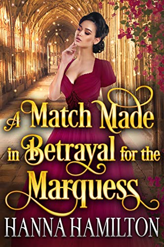 A Match Made in Betrayal for the Marquess: A Historical Regency Romanc