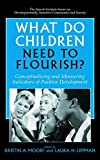 What Do Children Need to Flourish?: Conceptualizing and Measuring Indicators of Positive Development (The Search Institute Series on Developmentally Attentive Community and Society (3))