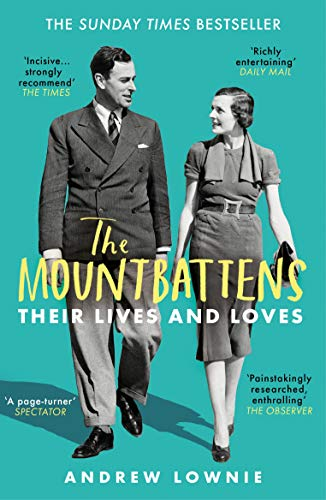 The Mountbattens: Their Lives & Loves: The Sunday Times Bestseller by [Andrew Lownie]