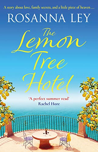 The Lemon Tree Hotel: An enchanting story about family, love and secrets that is perfect for summer! by [Rosanna Ley]