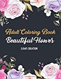Beautiful Flowers Coloring Book: An Adult Coloring Book with 50 Relaxing Images of Roses, Lilies, Tulips, Cherry Blossoms, Sunflowers, Orchids, Violets, and More!
