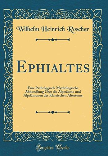 Ephialtes: Eine Pathologisch-Mythologische Abhandlung Über die Alpträume und Alpdämonen des Klassischen Altertums (Classic Reprint)