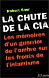La Chute de la CIA - Les Mémoires d'un guerrier de l'ombre sur les fronts de l'islamisme - Jean-Claude Lattès - 10/03/2002