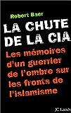 La Chute de la CIA - Les Mémoires d'un guerrier de l'ombre sur les fronts de l'islamisme