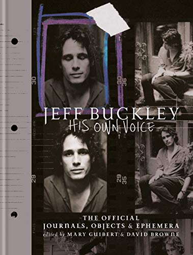 Jeff Buckley: his own voice : the official journals, objects & ephemera: the Official Journals, Objects, and Ephemera