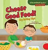 Choose Good Food!: My Eating Tips (Cloverleaf Books (TM) -- My Healthy Habits)