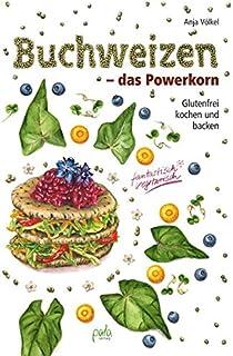 Buchweizen - das Powerkorn: Glutenfrei kochen und backen - f